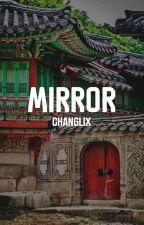 Mirror | Changlix by YUN-HAE