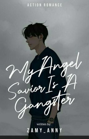 My Angel Savior Is A Gangster |Completed| by zamy_anny