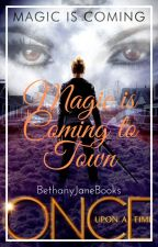 Magic is Coming to Town [OUAT | Two Saviour Series #1] by bethanyjanebooks