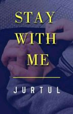 Stay With Me by jurtul