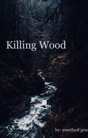 Killing Wood by Amythest_Grace