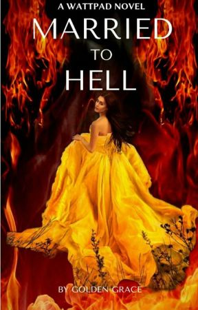 MARRIED TO HELL (FORMALLY LIGHT IN THE TUNNEL)  by Goldengrac1