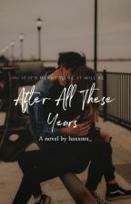 After All These Years by haxxmx_