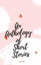 An Anthology Of Short Stories by riyaguha95