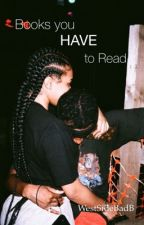 Books you HAVE to Read by WestSideBadB
