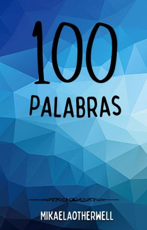 100 Palabras by Mikaelaotherwell