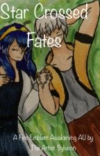 Star-Crossed Fates (A Fire Emblem Awakening AU) by TheArtistSylveon