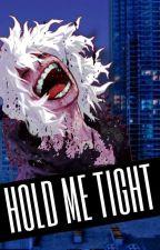 ℍ𝕠𝕝𝕕 𝕄𝕖 𝕋𝕚𝕘𝕙𝕥 • [Shigaraki Tomura x Reader] by goddamnitshigaraki
