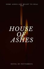 House of Ashes by PotterMIfs