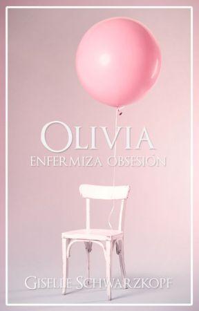 Olivia // Enfermiza obsesión by GiselleSchwarzkopf