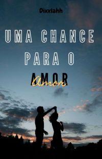 Uma Chance Para O Amor |Concluída| cover