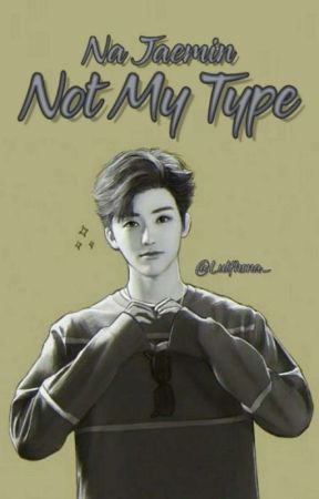 Not My Type | NA JAEMIN✔ by Lutfhsna_