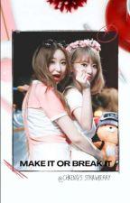 make it or break it // lee chaeyeon + miyawaki sakura by chaengstrawberry