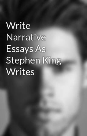 Write Narrative Essays As Stephen King Writes by markbennet11