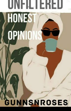 Unfiltered Honest Opinions//OPEN by GunnsNRoses