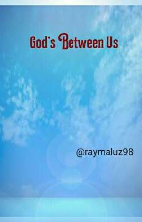 GOD'S BETWEEN US by raymaluz98