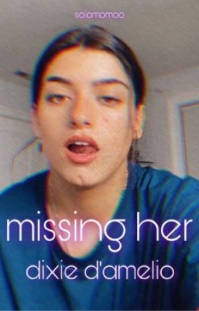 Missing her ~ Dixie D'amelio Fanfic by solomomoo
