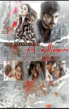 My husband : A Millionaire {Completed} by cutie_princess_26
