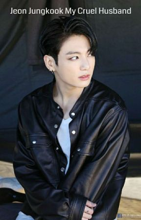Jeon Jungkook My Cruel Husband(Completed) by Rachelthebtslover