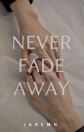 Never Fade Away by jaremn