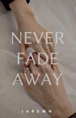 Never Fade Away by jaremn