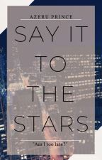 Say It To The Stars by Azeru_Prince