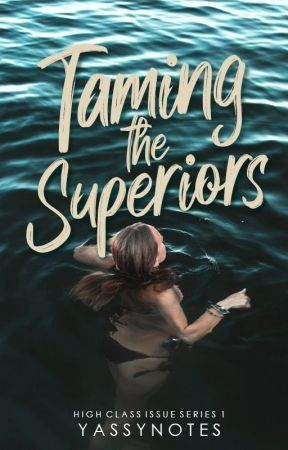 Taming The Superiors (High Class Issue Series #1) by yassynotes