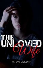 THE UNLOVED WIFE [Completed] by MsLynncee