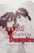 Forced to Marry a Vampire | EreMika | by Suicide_DeathGod20