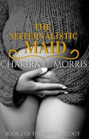 The Maternalistic Maid {UNEDITED; BOOK 2} by LeanGoddess