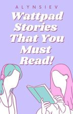 WATTPAD STORIES THAT YOU MUST READ! by MsLadyArtemis