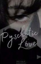 Pyschotic Love by AquaOrphic