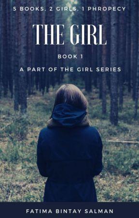The Girl [ Book 1 ] by FatimaBintaySalman