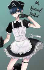 His Special Maid by Dumb-slut-ciel