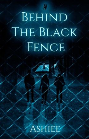 Behind The Black Fence | REWRITING  by _Ashiee_