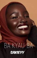 BA KYAU BA (COMPLETED) by MiyaHashim