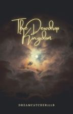 The Dewdrop Kingdom-on hold by Dreamcatcher221b