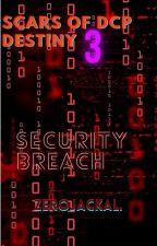 Scars of DCP Destiny 3: Security Breach by ZeroJackal