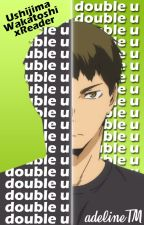 Double U | Ushijima Wakatoshi x Reader by adelineTM