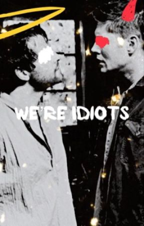 We're Idiots. (Destiel) by big_gay_