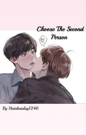 ဒုတိယလူအားေရြးခ်ယ္ျခင္း(Choose The Second Person)[Completed] by Hninhninlay1246