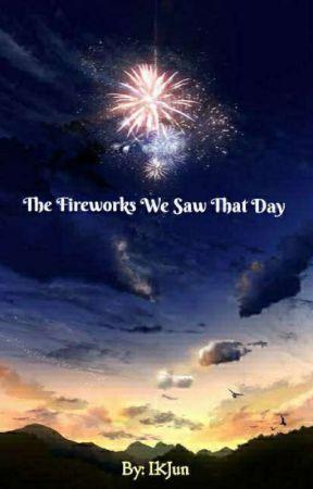 The Fireworks We Saw That Day by IKJun6614
