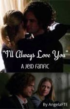 I'll Always Love You - a Jeid Fanfic by AngelaFTE