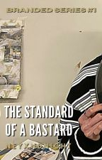 The Standard Of A Bastard (Branded Series #1) by washiwepxc