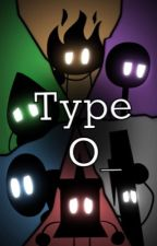 Type O_ by Some_Zesty_Cookies