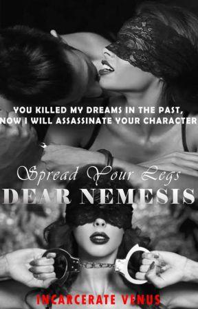Spread Your Legs Dear Nemesis 👅 by Incarcerate_venus