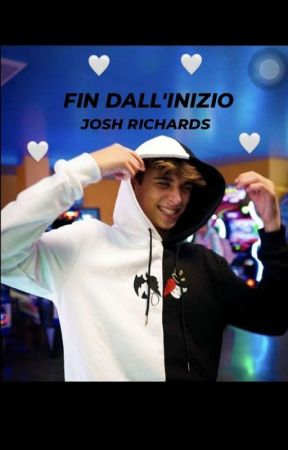 FIN DALL'INIZIO||JOSH RICHARDS  by joshrichardstory