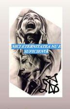 NICI ETERNITATEA NU ESTE SUFICIENTĂ-Daniela by LazaDanielaClaudia