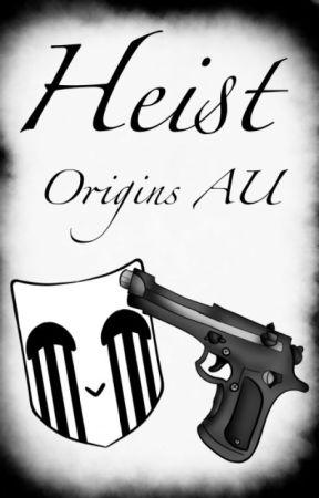 ~Origins Heist~ by caelesti69