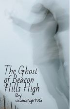 The Ghost of Beacon Hills High by oceangirl96